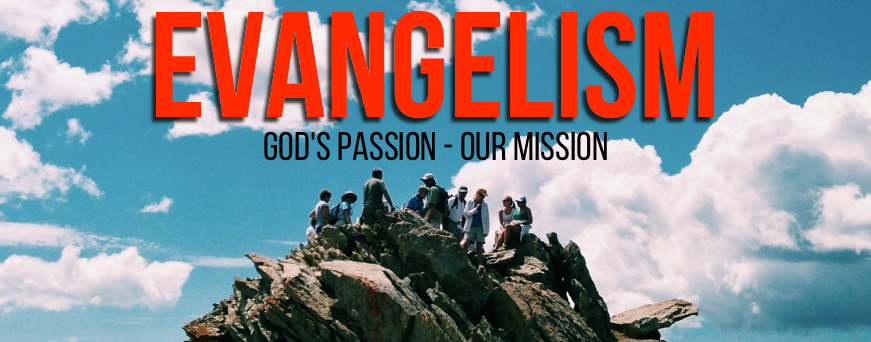 Evangelism: God's Passion – Our Mission